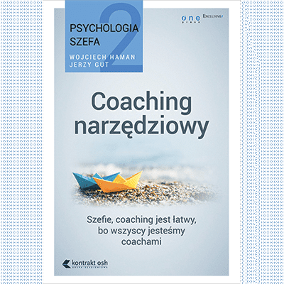Coaching narzędziowy. Psychologia szefa. Książka Wojciech Haman i Jerzy Gut